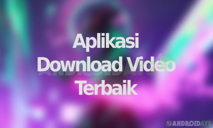 Aplikasi Download Video Android Terbaik